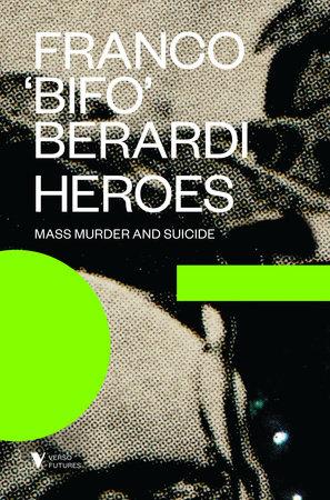 "Heroes by Franco ""Bifo"" Berardi"