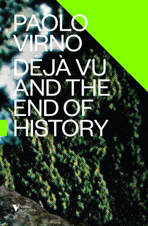 Deja Vu and the End of History by Paolo Virno
