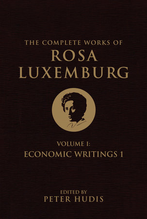 The Complete Works of Rosa Luxemburg, Volume I by Rosa Luxemburg
