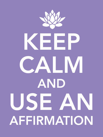 Keep Calm and Use an Affirmation by
