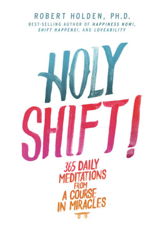 Holy Shift! by Robert Holden, PhD