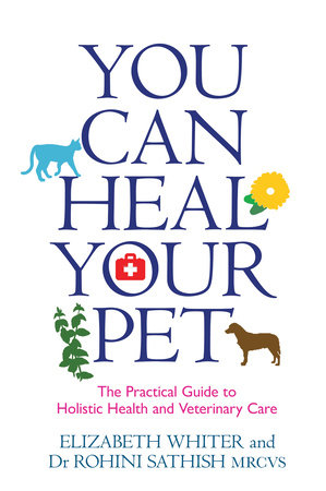 You Can Heal Your Pet by Elizabeth Whiter and Rohini Sathish