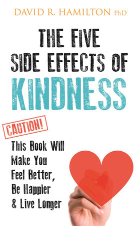 The Five Side-effects of Kindness by David Hamilton, PhD