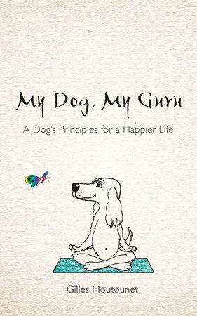 My Dog, My Guru by Gilles Moutounet