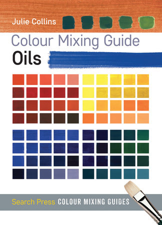 Colour Mixing Guide: Oils by Julie Collins