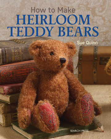 How to Make Heirloom Teddy Bears by Sue Quinn