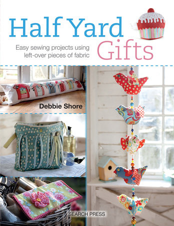 Half Yard# Gifts by Debbie Shore and Marina Zherdeva
