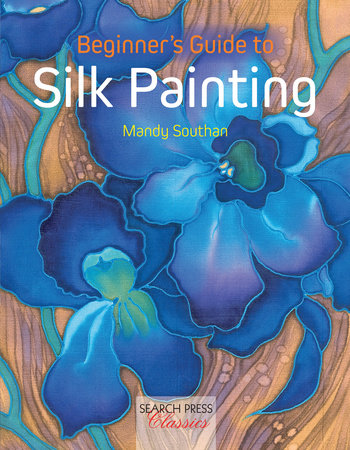 Beginner's Guide to Silk Painting by Mandy Southan