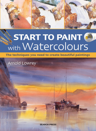Start to Paint with Watercolours by Arnold Lowrey