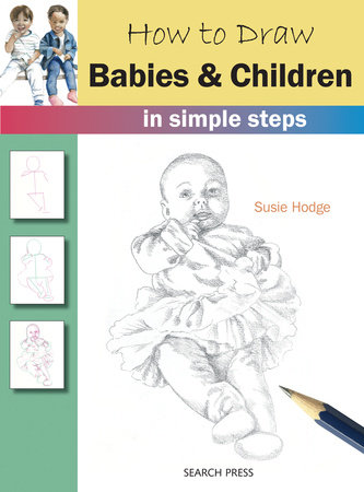 How to Draw Babies & Children in Simple Steps by Susie Hodge