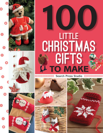 100 Little Christmas Gifts to Make by Search Press Studio