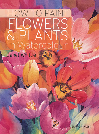 How to Paint Flowers & Plants in Watercolour by Janet Whittle