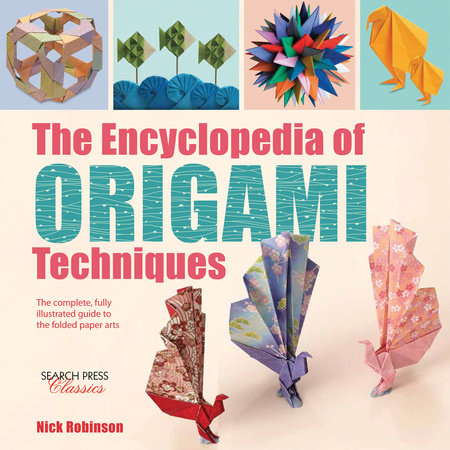 Encyclopedia of Origami Techniques, The by Nick Robinson