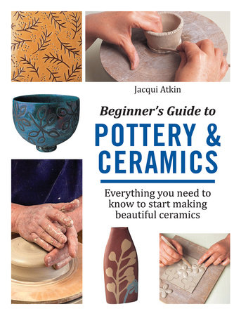 Beginner's Guide to Pottery & Ceramics by Jacqui Atkin
