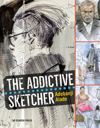 The Addictive Sketcher by Adebanji Alade