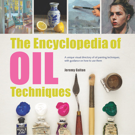 Encyclopedia of Oil Painting Techniques, The by Jeremy Galton