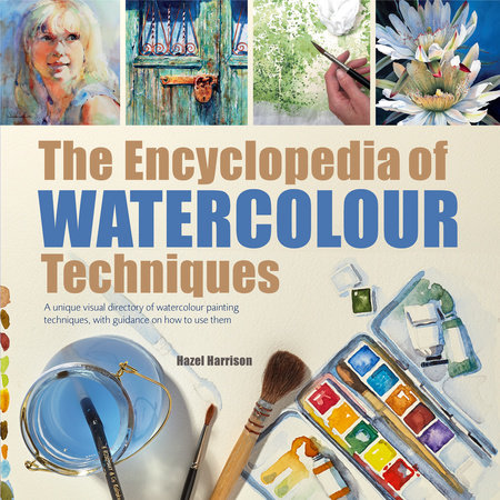 Encyclopedia of Watercolour Techniques, The by Hazel Harrison