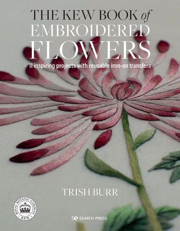 Kew Book of Embroidered Flowers, The by Trish Burr
