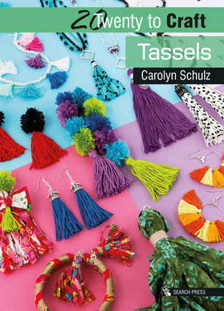 20 to Craft: Tassels by Carolyn Schulz