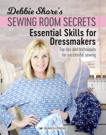 Debbie Shore's Sewing Room Secrets: Essential Skills for Dressmakers by Debbie Shore