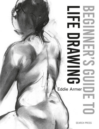 Beginner's Guide to Life Drawing by Eddie Armer