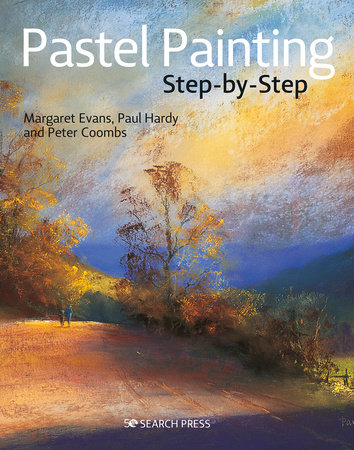 Pastel Painting Step-by-Step by Margaret Evans, Paul Hardy and Peter Coombs