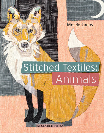 Stitched Textiles: Animals by Mrs Bertimus