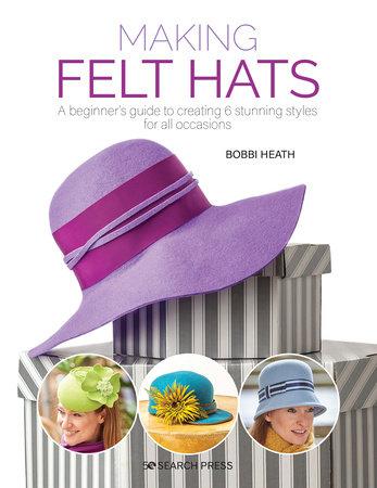 Making Felt Hats by Bobbi Heath