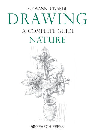 Drawing- A Complete Guide: Nature by Giovanni Civardi