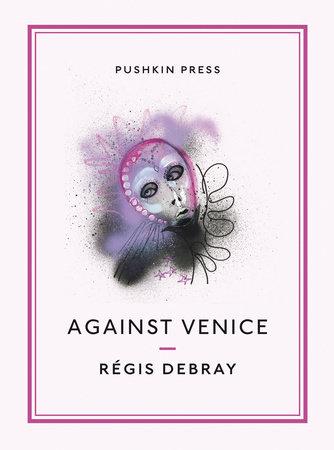 Against Venice by Regis Debray