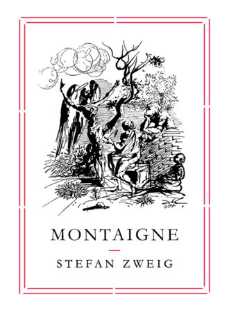 Montaigne by Stefan Zweig