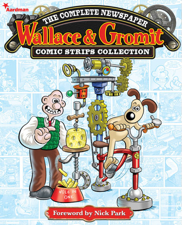 Wallace & Gromit: The Complete Newspaper Strips Collection Vol. 1 by Various
