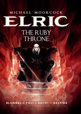 Michael Moorcock's Elric Vol. 1: The Ruby Throne by Julien Blondel; illustrated by Didier Poli and Robin Recht