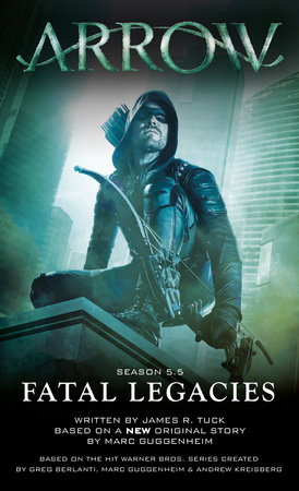 Arrow: Fatal Legacies by Marc Guggenheim and James R. Tuck