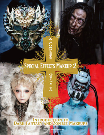 A Complete Guide to Special Effects Makeup - Volume 2 by Tokyo SFX Makeup Workshop