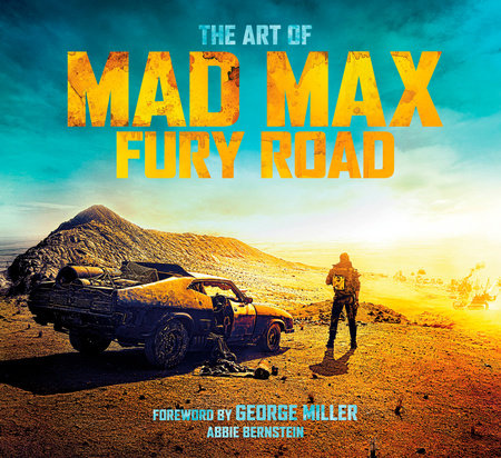 The Art of Mad Max: Fury Road by Abbie Bernstein
