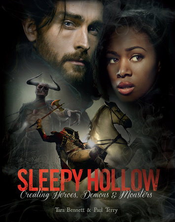 Sleepy Hollow: Creating Heroes, Demons and Monsters by Tara Bennett and Paul Terry