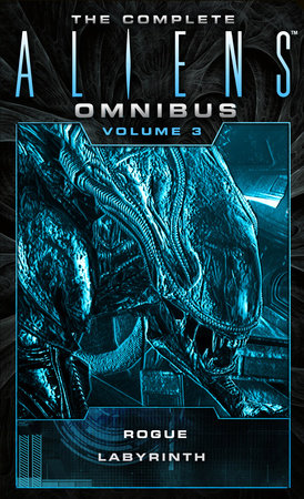 The Complete Aliens Omnibus: Volume Three (Rogue, Labyrinth)