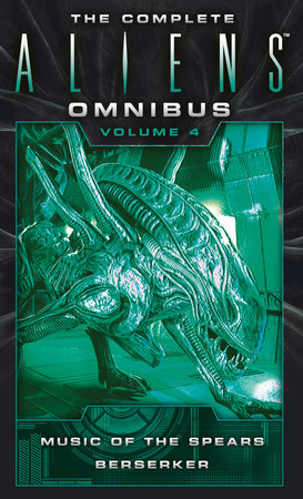 The Complete Aliens Omnibus: Volume Four (Music of the Spears, Berserker) by Yvonne Navarro and S. D. Perry