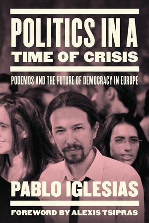 Politics in a Time of Crisis by Pablo Iglesias