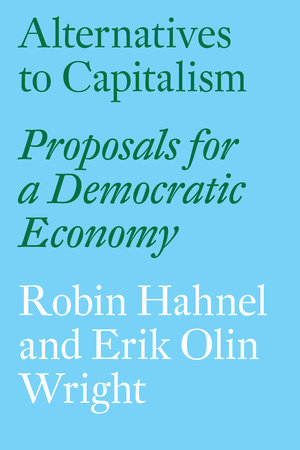 Alternatives to Capitalism by Robin Hahnel and Erik Olin Wright