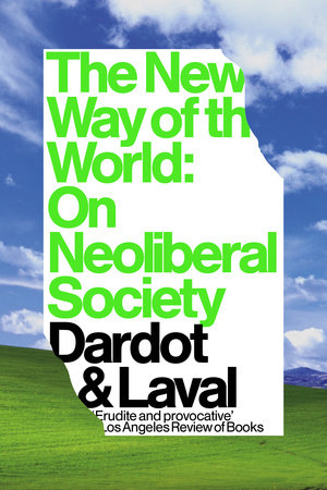 The New Way of the World by Pierre Dardot and Christian Laval