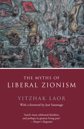 The Myths of Liberal Zionism by Yitzhak Laor