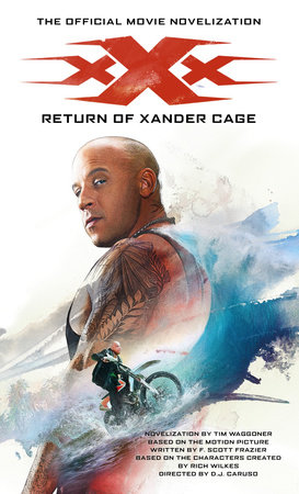 xXx: Return of Xander Cage - The Official Movie Novelization by Tim Waggoner