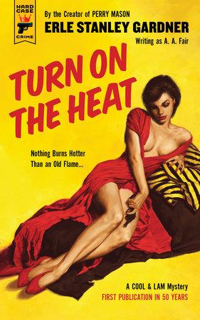 Turn on the Heat by Erle Stanley Gardner