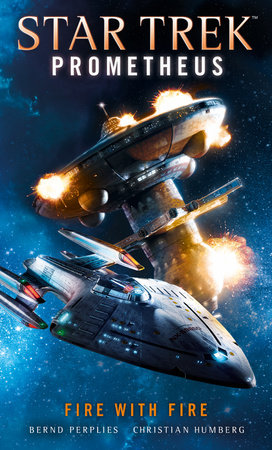 Star Trek Prometheus -Fire with Fire by Christian Humberg and Bernd Perplies