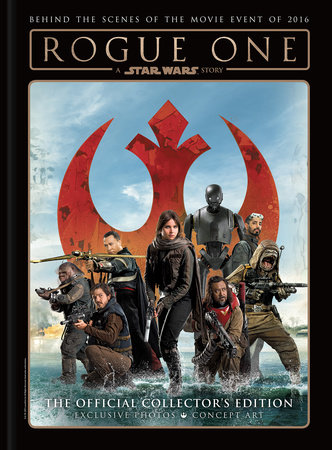Star Wars: Rogue One: A Star Wars Story The Official Collector's Edition by Titan