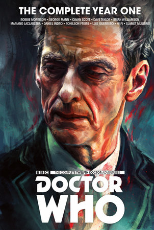 Doctor Who : The Twelfth Doctor Complete Year One by Robbie Morrison and George Mann
