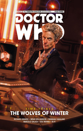 Doctor Who: The Twelfth Doctor: Time Trials Vol. 2: The Wolves of Winter by Richard Dinnick