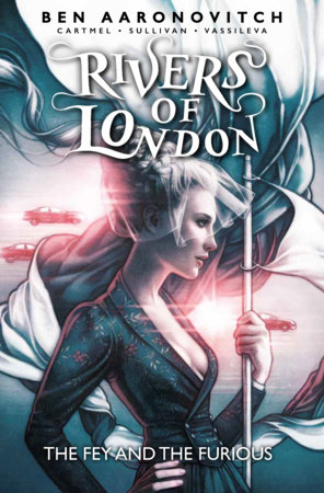 Rivers of London: Volume 8 - The Fey and the Furious by Ben Aaronovitch and Andrew Cartmel